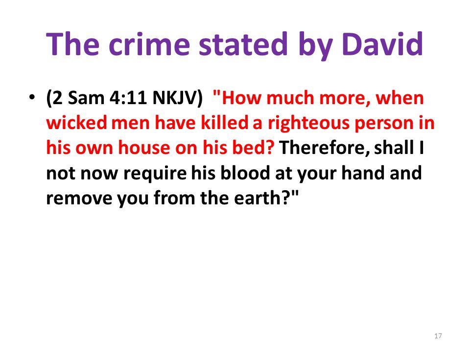 The crime stated by David (2 Sam 4:11 NKJV)