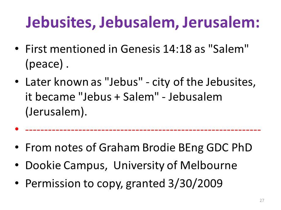Jebusites, Jebusalem, Jerusalem: First mentioned in Genesis 14:18 as