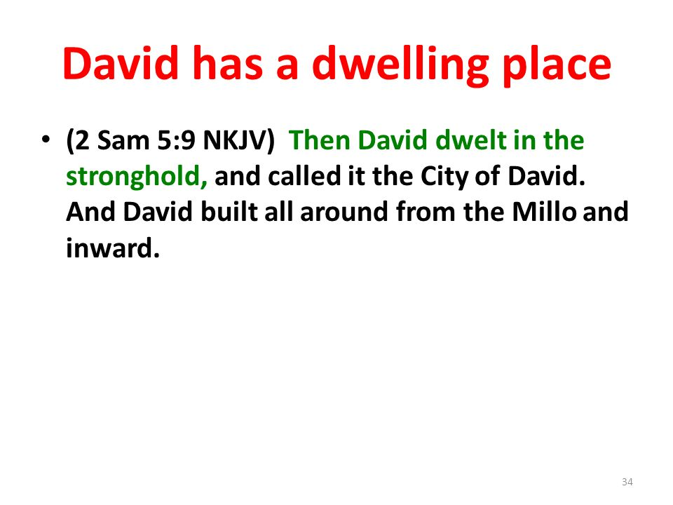 David has a dwelling place (2 Sam 5:9 NKJV) Then David dwelt in the stronghold, and called it the City of David. And David built all around from the M
