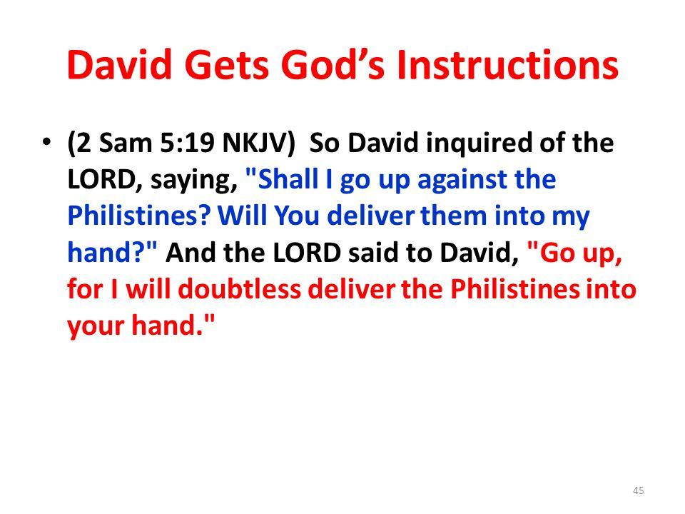 David Gets Gods Instructions (2 Sam 5:19 NKJV) So David inquired of the LORD, saying,