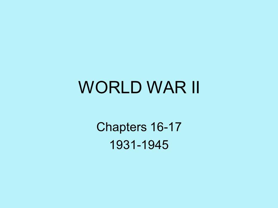 WORLD WAR II Chapters 16-17 1931-1945