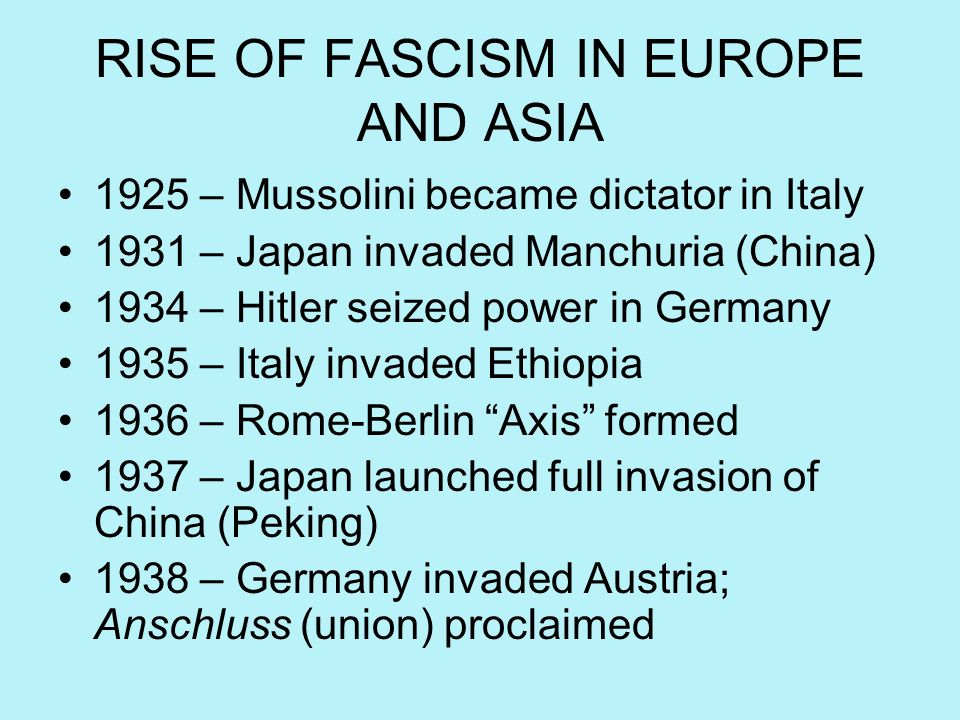RISE OF FASCISM IN EUROPE AND ASIA 1925 – Mussolini became dictator in Italy 1931 – Japan invaded Manchuria (China) 1934 – Hitler seized power in Germ