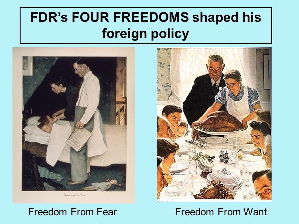 Freedom From FearFreedom From Want FDRs FOUR FREEDOMS shaped his foreign policy