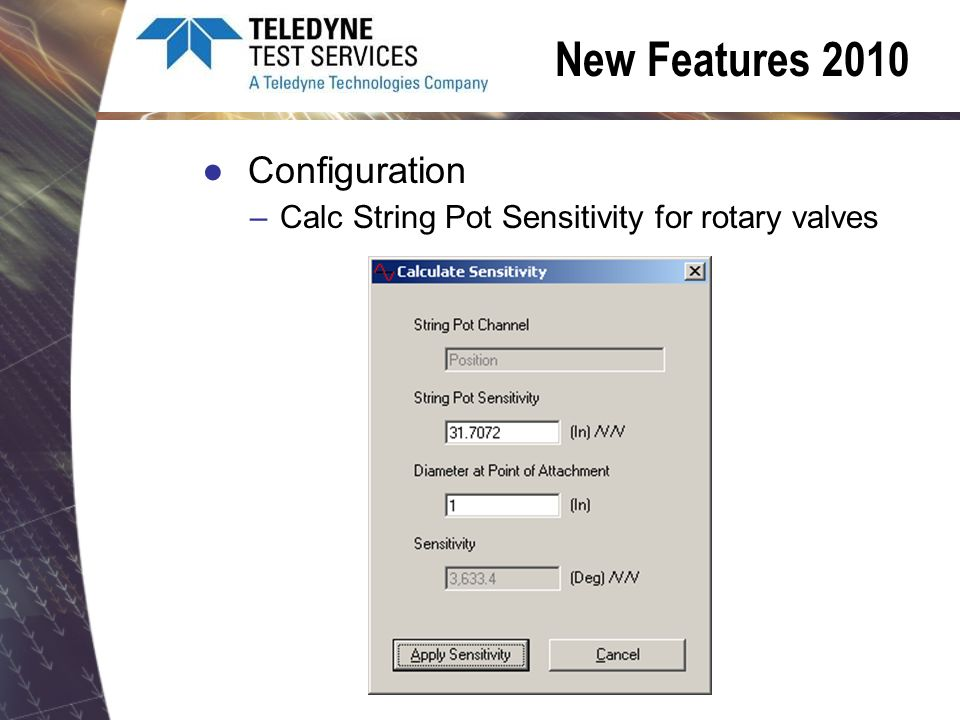 New Features 2010 Configuration –Calc String Pot Sensitivity for rotary valves