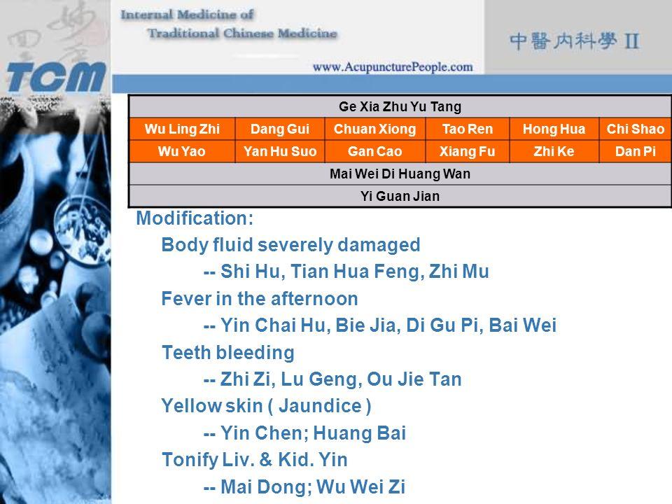 Formula: Modification: Body fluid severely damaged -- Shi Hu, Tian Hua Feng, Zhi Mu Fever in the afternoon -- Yin Chai Hu, Bie Jia, Di Gu Pi, Bai Wei