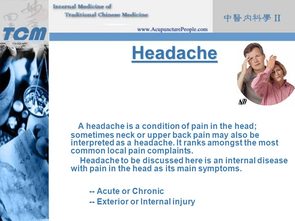 Headache A headache is a condition of pain in the head; sometimes neck or upper back pain may also be interpreted as a headache. It ranks amongst the