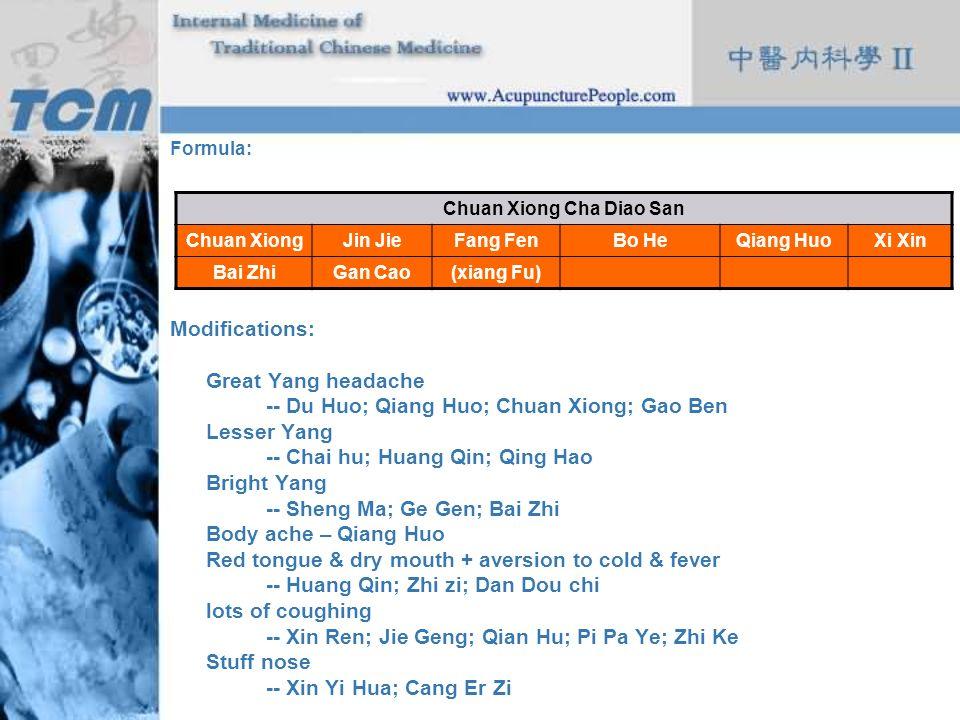 Formula: Modifications: Great Yang headache -- Du Huo; Qiang Huo; Chuan Xiong; Gao Ben Lesser Yang -- Chai hu; Huang Qin; Qing Hao Bright Yang -- Shen