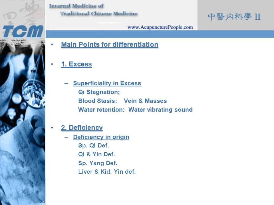 Main Points for differentiationMain Points for differentiation 1. Excess1. Excess –Superficiality in Excess Qi Stagnation; Blood Stasis: Vein & Masses