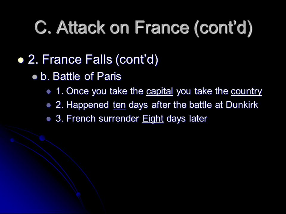 C. Attack on France (contd) 2. France Falls (contd) 2. France Falls (contd) b. Battle of Paris b. Battle of Paris 1. Once you take the capital you tak