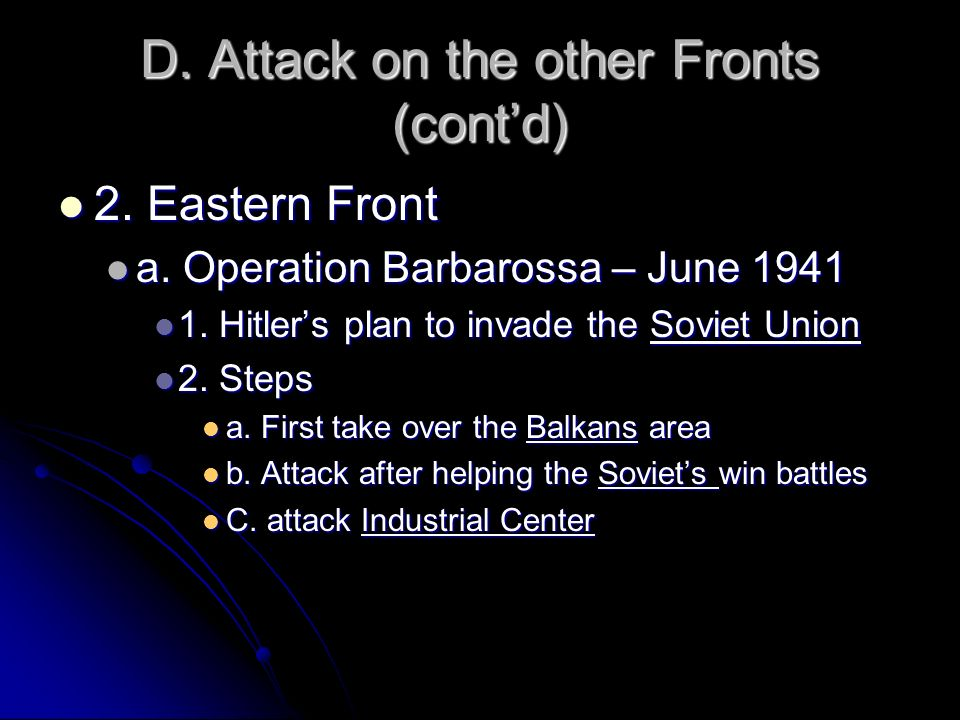 D. Attack on the other Fronts (contd) 2. Eastern Front 2. Eastern Front a. Operation Barbarossa – June 1941 a. Operation Barbarossa – June 1941 1. Hit