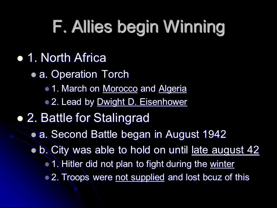 F. Allies begin Winning 1. North Africa 1. North Africa a. Operation Torch a. Operation Torch 1. March on Morocco and Algeria 1. March on Morocco and
