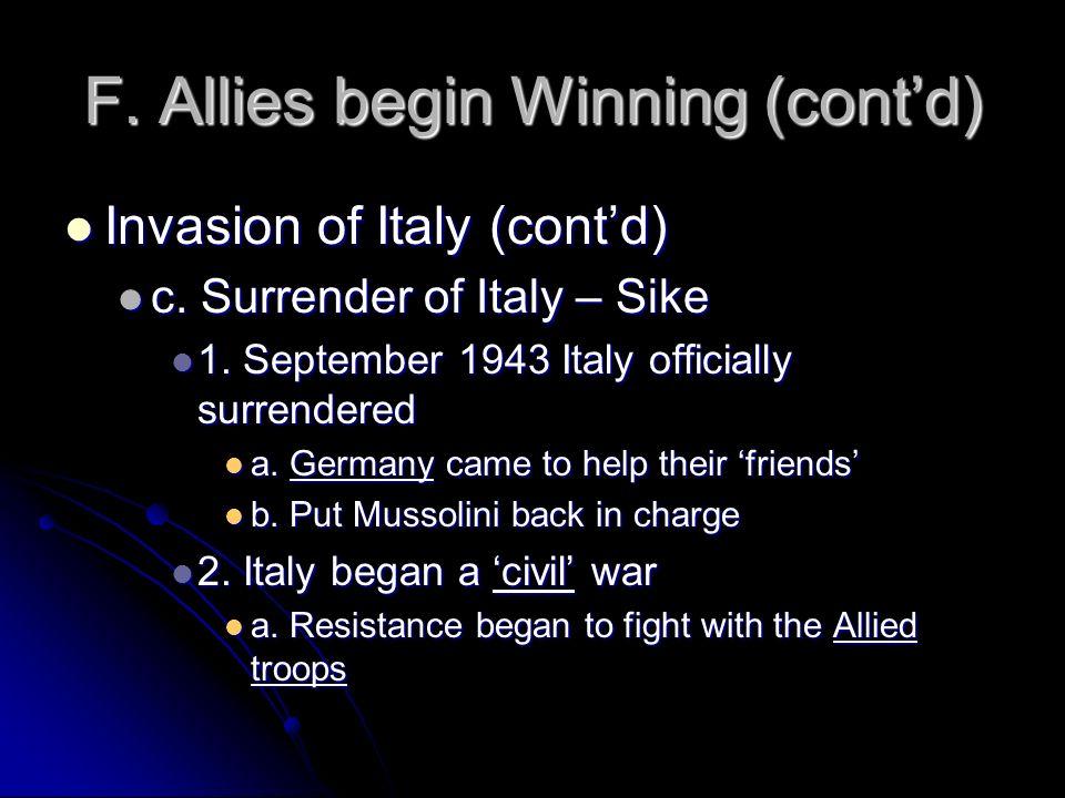 F. Allies begin Winning (contd) Invasion of Italy (contd) Invasion of Italy (contd) c. Surrender of Italy – Sike c. Surrender of Italy – Sike 1. Septe