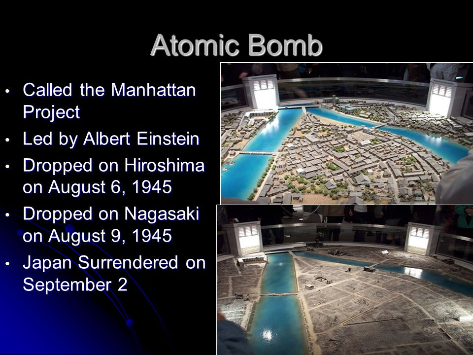 Called the Manhattan Project Called the Manhattan Project Led by Albert Einstein Led by Albert Einstein Dropped on Hiroshima on August 6, 1945 Dropped