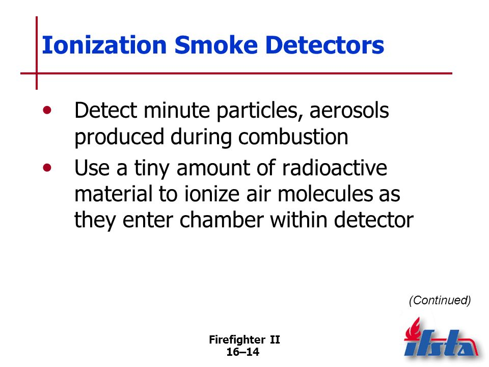 Firefighter II 16–13 Photoelectric Smoke Detectors Use photoelectric cell coupled with tiny light source Function in two ways to detect smoke