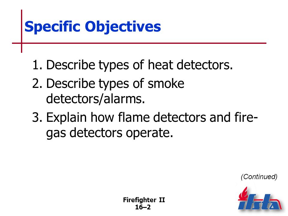 16–1 Chapter 16 Lesson Goal After completing this lesson, the student shall be able to operate different types of fire detection, alarm, and suppressi