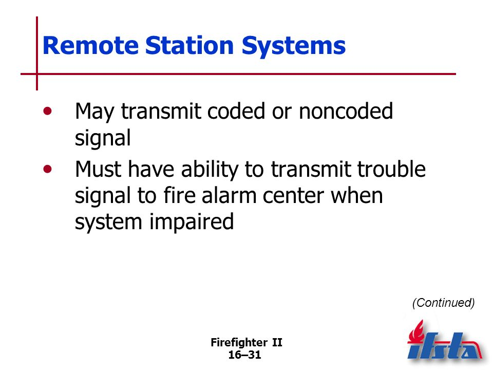 Firefighter II 16–30 Remote Station Systems Can be connected by leased telephone line or radio signal on dedicated frequency Common in localities not