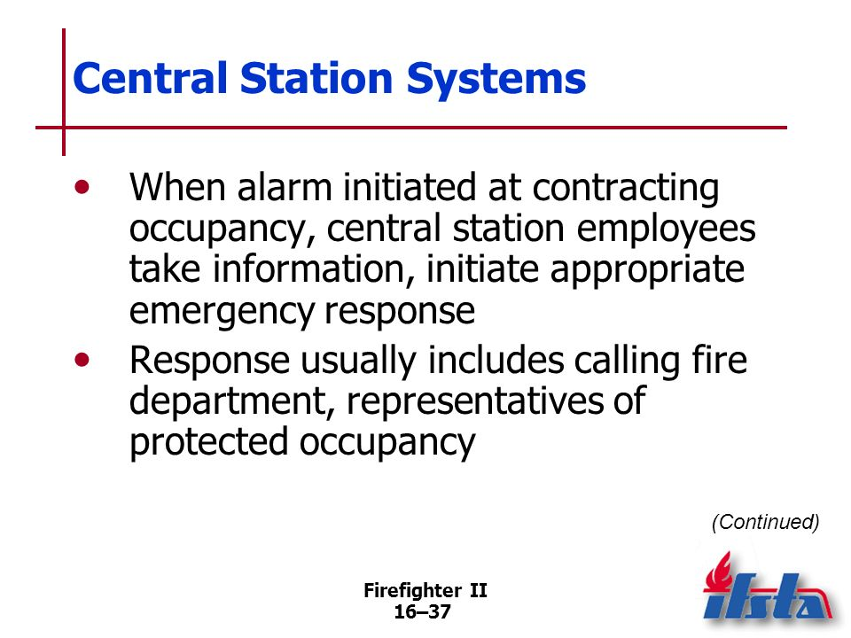 Firefighter II 16–36 Central Station Systems Central station is alarm company that contracts with individual customers (Continued)