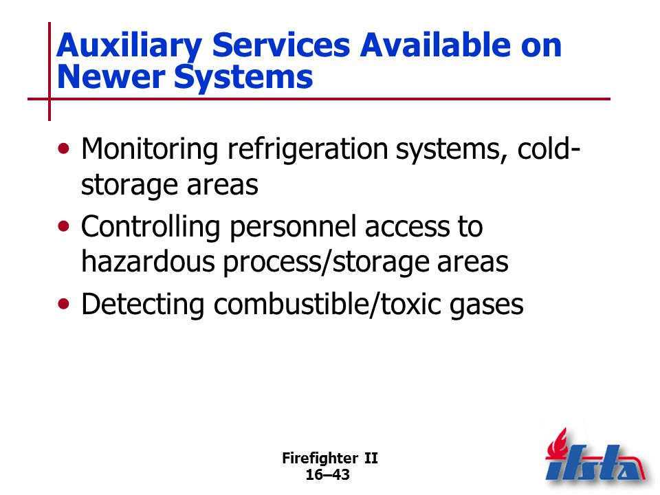 Firefighter II 16–42 Auxiliary Services Available on Newer Systems Facilitating evacuation by increasing air pressure in stairwells to exclude smoke O
