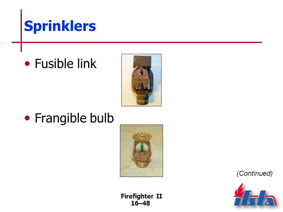 Firefighter II 16–47 Sprinklers Identified by temperature at which designed to operate, either by color- coding, using different colored liquid, stamp