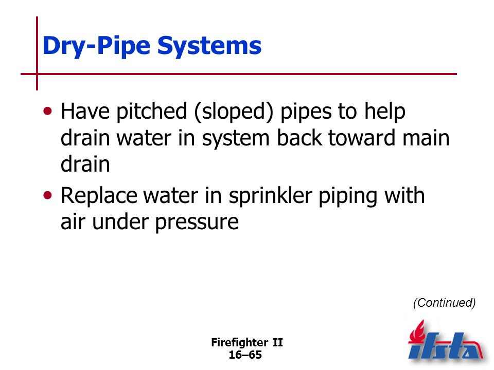 Firefighter II 16–64 Dry-Pipe Systems Used in locations where piping may be subjected to temperatures below 40°F (4°C) (Continued)