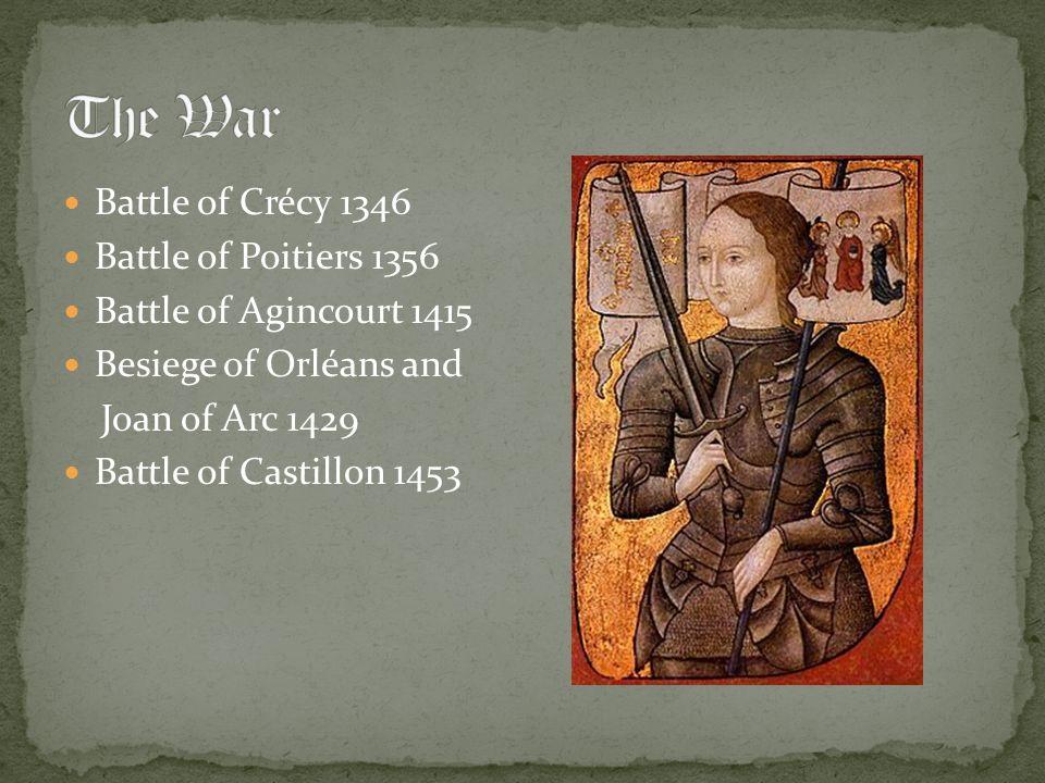 Battle of Crécy 1346 Battle of Poitiers 1356 Battle of Agincourt 1415 Besiege of Orléans and Joan of Arc 1429 Battle of Castillon 1453