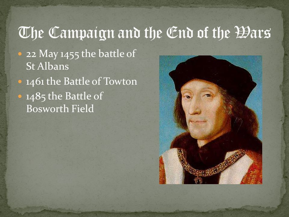22 May 1455 the battle of St Albans 1461 the Battle of Towton 1485 the Battle of Bosworth Field