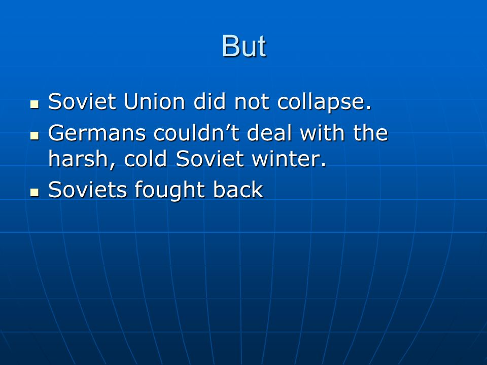 But Soviet Union did not collapse. Soviet Union did not collapse. Germans couldnt deal with the harsh, cold Soviet winter. Germans couldnt deal with t