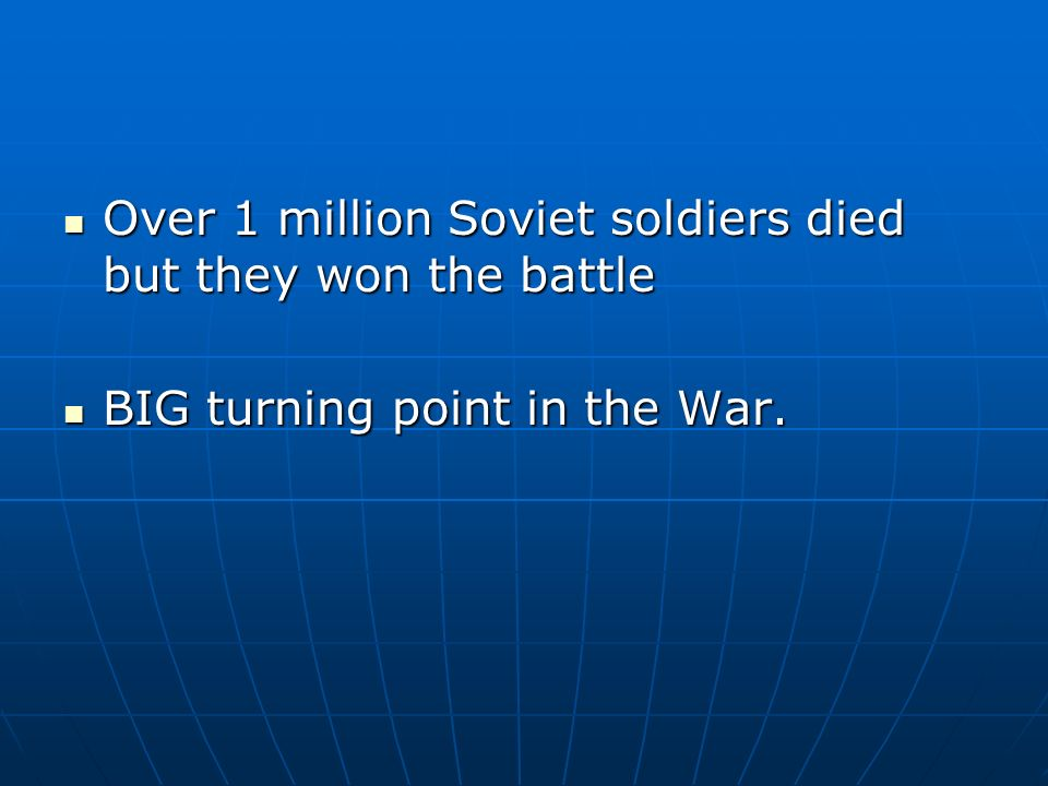 Over 1 million Soviet soldiers died but they won the battle Over 1 million Soviet soldiers died but they won the battle BIG turning point in the War.