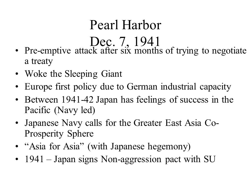 Pearl Harbor December 7, 1941 Led by General Tojo a Japanese naval armada launches an airborne attack on the U.S.