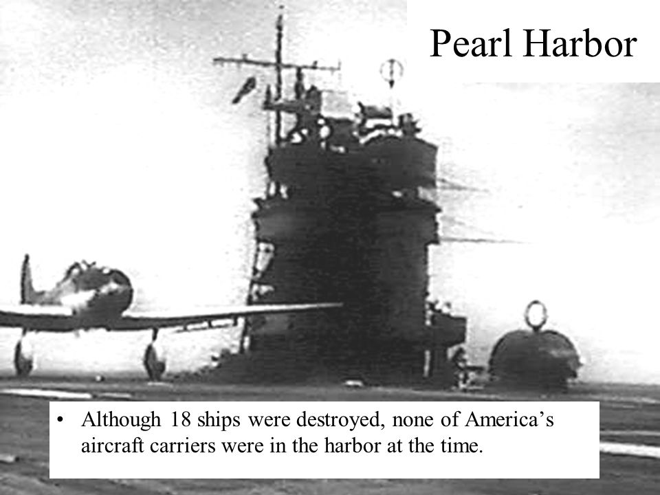 Pearl Harbor Most of the Pacific fleet was sunk or heavily damaged. 2400 Americans died