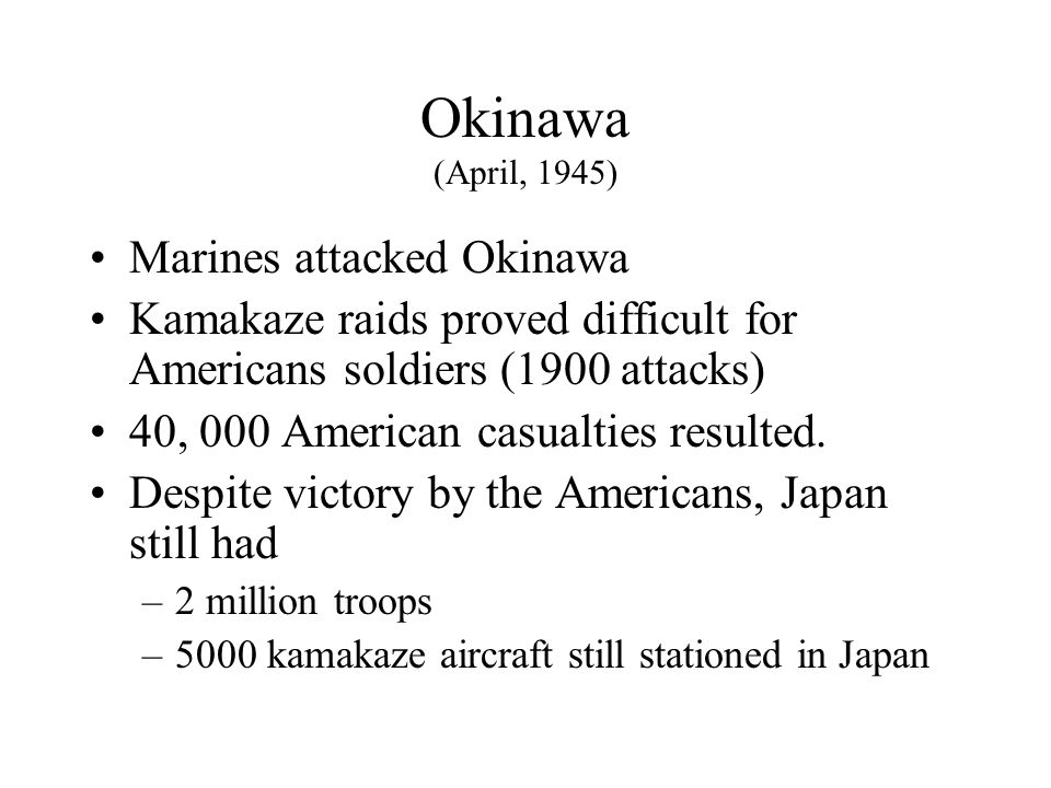 Iwo Jima (February, 1945) One of the most famous battles in the Pacific Fighting lasted one month –20 000 American casualties –23 000 Japanese casualties