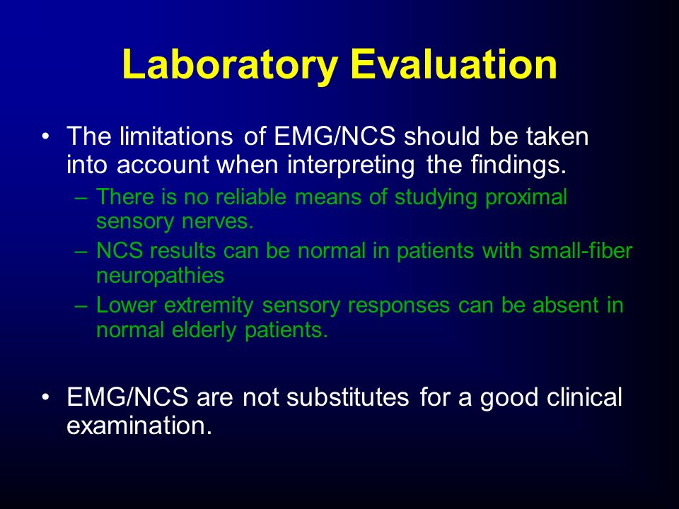 The limitations of EMG/NCS should be taken into account when interpreting the findings. –There is no reliable means of studying proximal sensory nerve