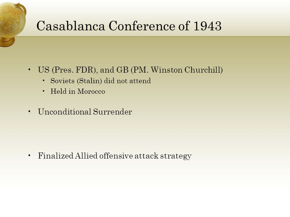 Casablanca Conference of 1943 US (Pres.FDR), and GB (PM.