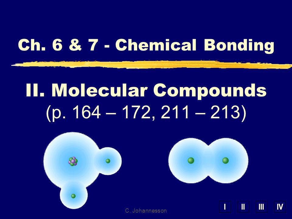 IIIIIIIV C. Johannesson Ch. 6 & 7 - Chemical Bonding II. Molecular Compounds (p. 164 – 172, 211 – 213)