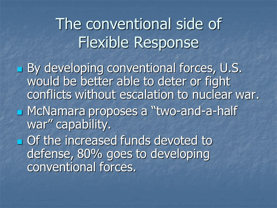 The conventional side of Flexible Response By developing conventional forces, U.S. would be better able to deter or fight conflicts without escalation