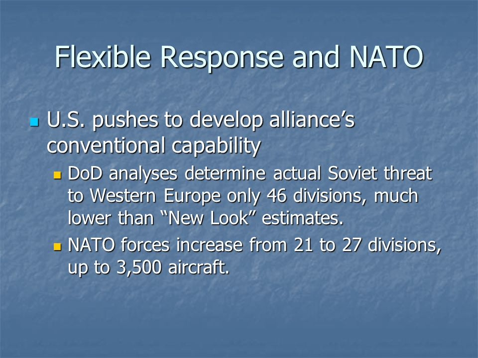 Flexible Response and NATO U.S. pushes to develop alliances conventional capability U.S. pushes to develop alliances conventional capability DoD analy