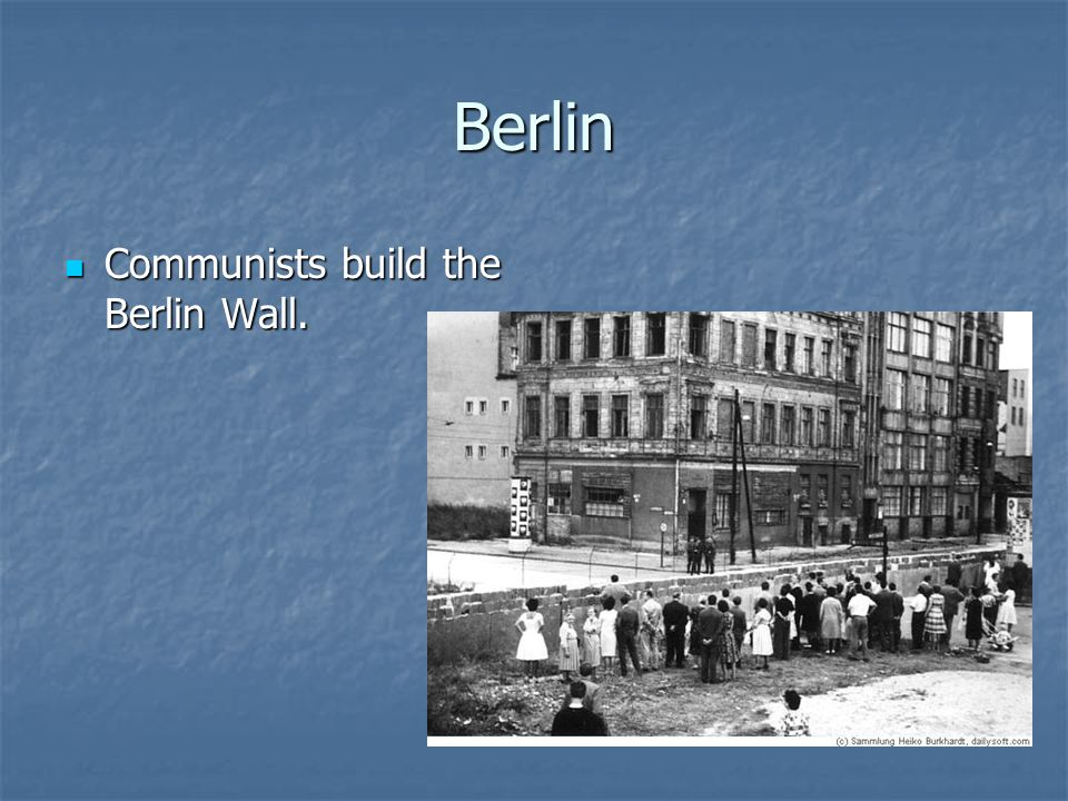 Berlin Communists build the Berlin Wall. Communists build the Berlin Wall.