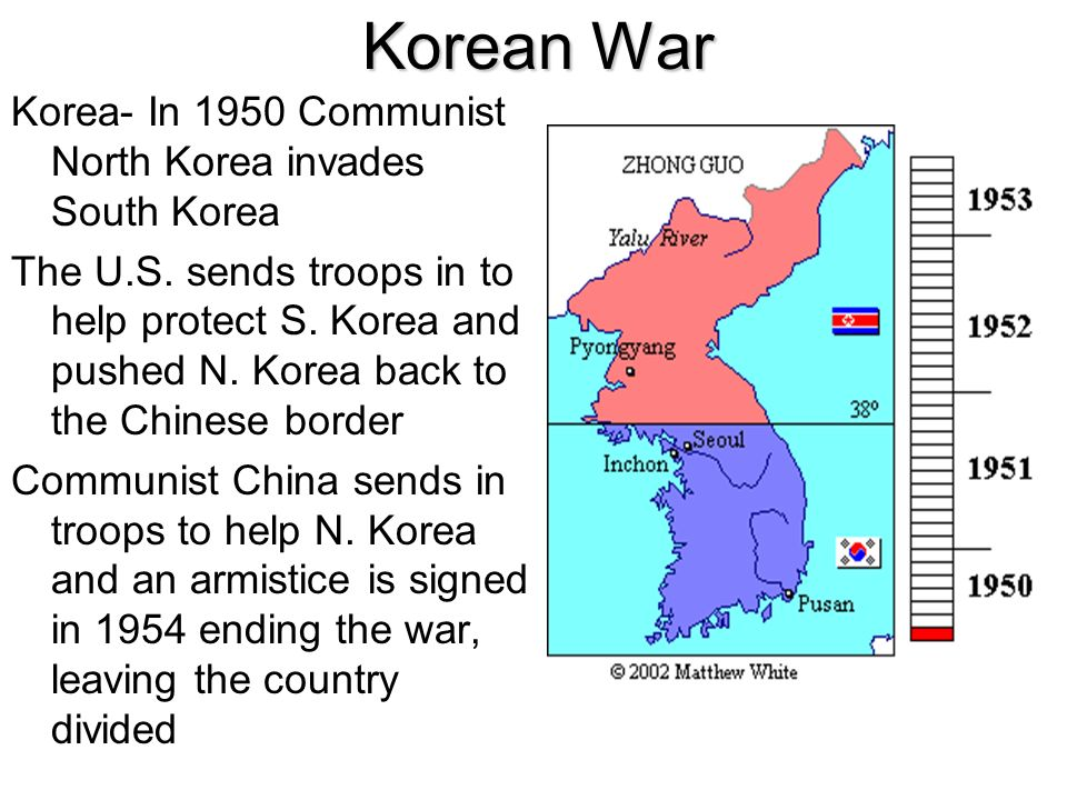 Korean War Korea- In 1950 Communist North Korea invades South Korea The U.S. sends troops in to help protect S. Korea and pushed N. Korea back to the