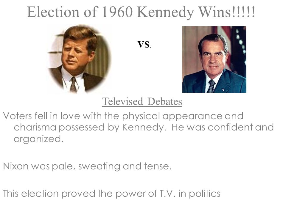 Televised Debates Voters fell in love with the physical appearance and charisma possessed by Kennedy. He was confident and organized. Nixon was pale,