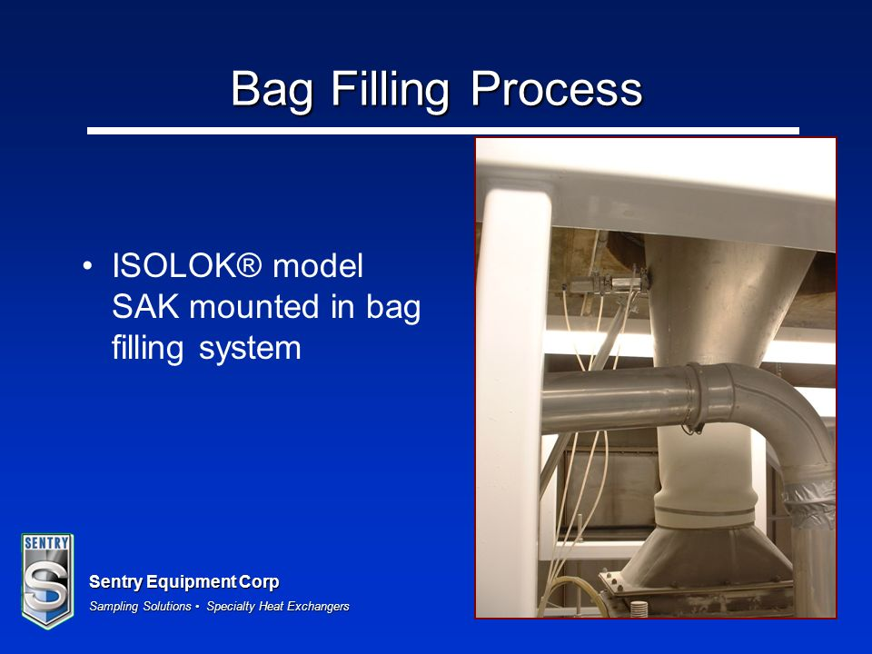 Sentry Equipment Corp Sampling Solutions Specialty Heat Exchangers Bag Filling Process ISOLOK® model SAK mounted in bag filling system