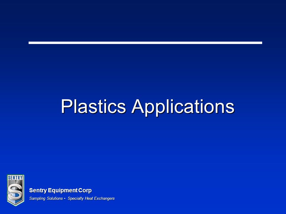 Sentry Equipment Corp Sampling Solutions Specialty Heat Exchangers Plastics Applications