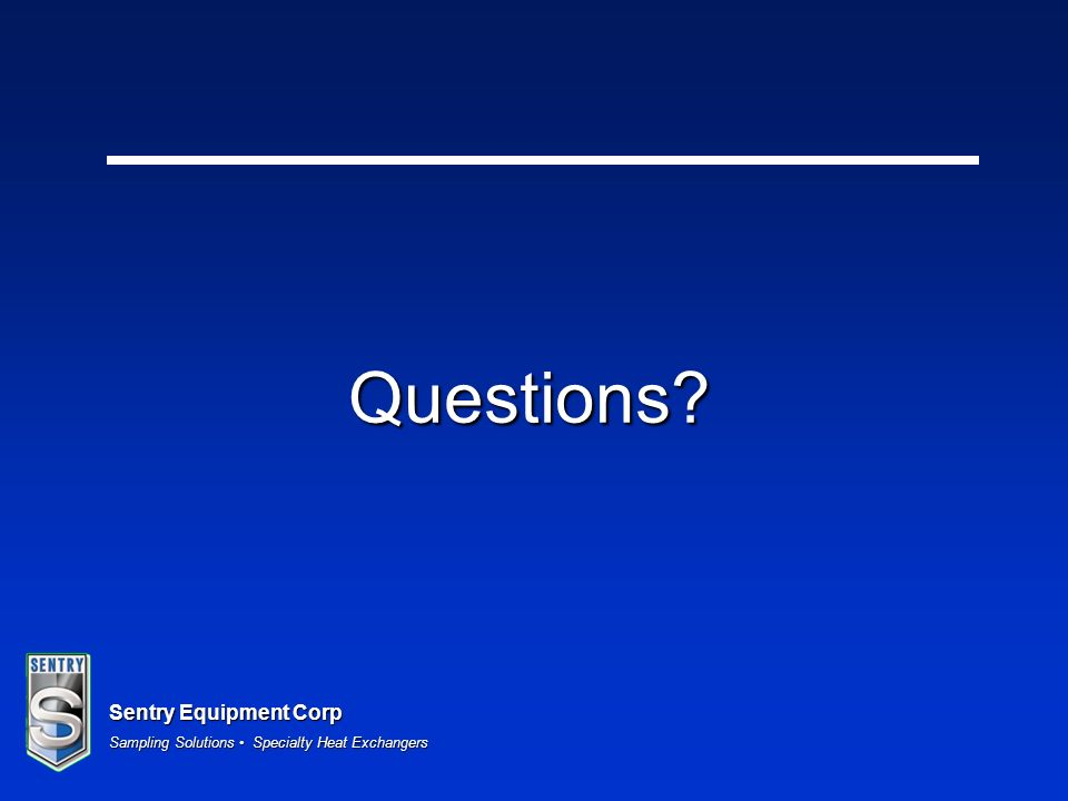 Sentry Equipment Corp Sampling Solutions Specialty Heat Exchangers Questions?
