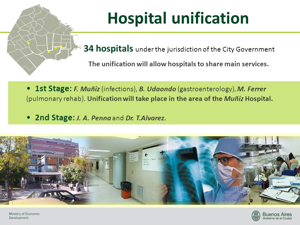Hospital unification 34 hospitals under the jurisdiction of the City Government 1st Stage: F. Muñiz (infections), B. Udaondo (gastroenterology), M. Fe