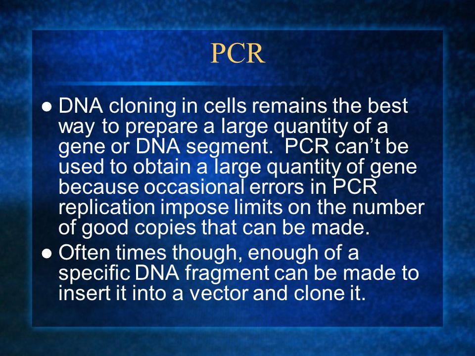 PCR DNA cloning in cells remains the best way to prepare a large quantity of a gene or DNA segment. PCR cant be used to obtain a large quantity of gen