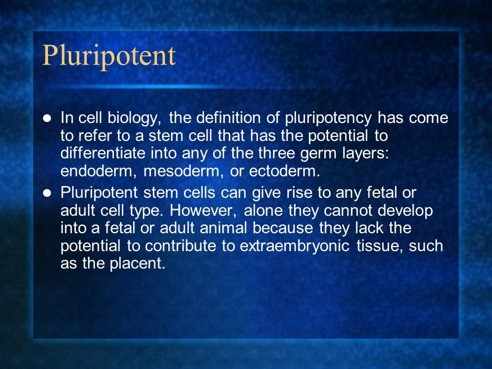 Pluripotent In cell biology, the definition of pluripotency has come to refer to a stem cell that has the potential to differentiate into any of the t