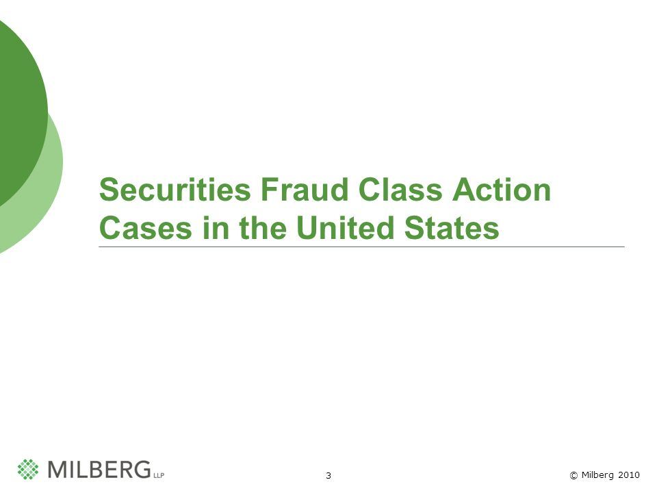 © Milberg 2010 3 Securities Fraud Class Action Cases in the United States