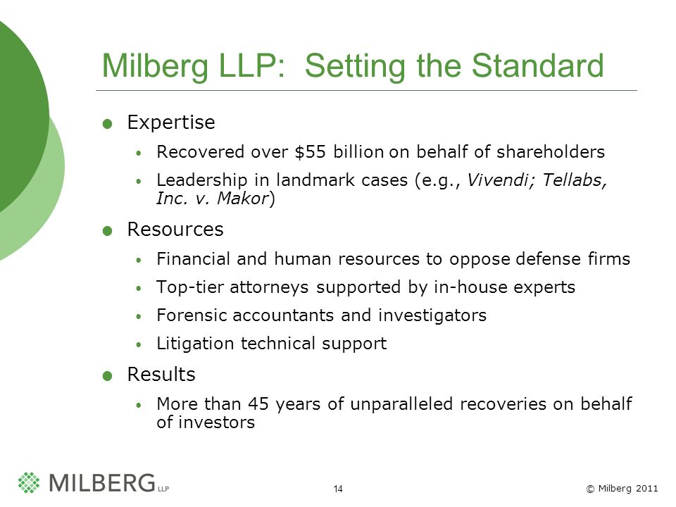 © Milberg 2011 14 Milberg LLP: Setting the Standard Expertise Recovered over $55 billion on behalf of shareholders Leadership in landmark cases (e.g., Vivendi; Tellabs, Inc.