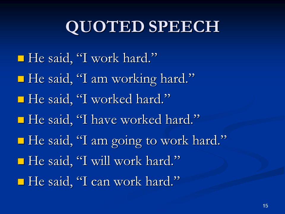 QUOTED SPEECH He said, I work hard. He said, I work hard. He said, I am working hard. He said, I am working hard. He said, I worked hard. He said, I w