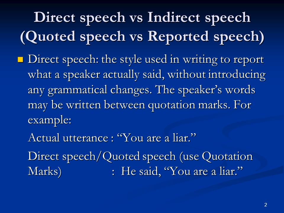 Direct speech vs Indirect speech (Quoted speech vs Reported speech) Direct speech: the style used in writing to report what a speaker actually said, w