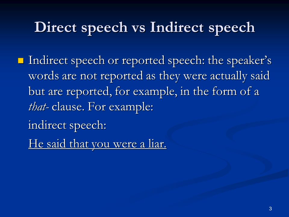 Direct speech vs Indirect speech Indirect speech or reported speech: the speakers words are not reported as they were actually said but are reported,